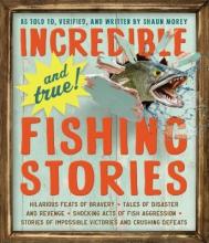 Morey, Shaun Incredible and True! Fishing Stories