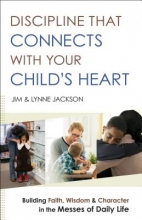 Jim Jackson,   Lynne Jackson Discipline That Connects With Your Child`s Heart