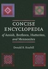 Donald B. Kraybill Concise Encyclopedia of Amish, Brethren, Hutterites, and Mennonites