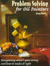 Kreutz, Gregg Problem Solving for Oil Painters