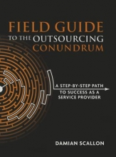 Scallon, Damian Field Guide to the Outsourcing Conundrum