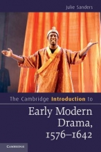 Sanders, Julie Cambridge Introduction to Early Modern Drama, 1576-1642