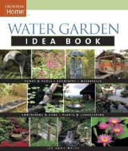 White, Lee Anne Water Garden Idea Book