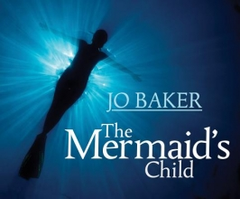 Baker, Jo The Mermaid`s Child