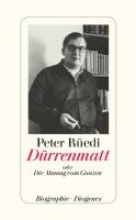 Rüedi, Peter Dürrenmatt oder Die Ahnung vom Ganzen