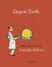 Roth, Eugen Alle Rezepte vom Wunderdoktor 2008