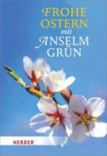 Grün, Anselm Frohe Ostern mit Anselm Grn