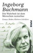 Bachmann, Ingeborg Die Wahrheit ist dem Menschen zumutbar
