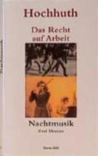Hochhuth, Rolf Das Recht auf Arbeit Nachtmusik