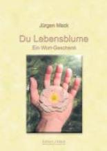 Mack, Jürgen Du Lebensblume - Ein Wort-Geschenk