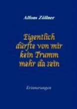 Zöllner, Alfons Eigentlich dürfte von mir kein Trumm mehr da sein