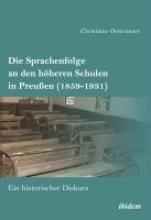 Christiane Ostermeier Die Sprachenfolge an den h heren Schulen in Preu en (1859-1931). Ein historischer Diskurs