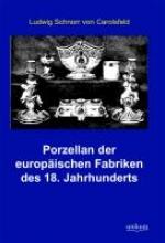 Schnorr von Carolsfeld, Ludwig Porzellan der europäischen Fabriken des 18. Jahrhunderts