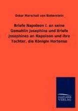 Bieberstein, Oskar Marschall von Briefe Napoleon I. an seine Gemahlin Josephine und Briefe Josephines an Napoleon und ihre Tochter, die Königin Hortense