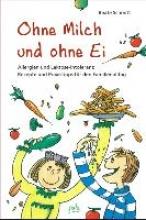 Schmitt, Beate,   Bauer, Karin Ohne Milch und ohne Ei