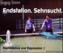 Kapitalismus und Depression 01. Endstation Sehnsucht