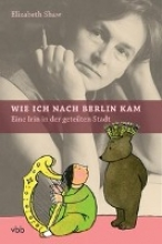 Shaw, Elizabeth Wie ich nach Berlin kam