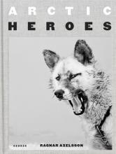 Ragnar Axelsson , Arctic Heroes