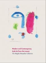 Majida  Mouasher, Luit  Mols, Nada M.  Shabout, H.R.H. Princess Wijdan  Al-Hashemi Modern and contemporary arab art from the levant