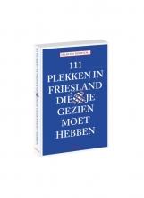 Maarten  Boersema 111 plekken in friesland die je gezien moet hebben