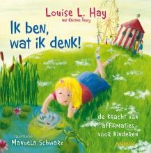 Louise L.  Hay Ik ben, wat ik denk!