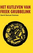 Gerrit Samuel  Gutman Het kutleven van Freek Grubbelink