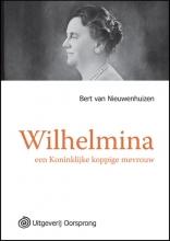 Bert van Nieuwenhuizen Wilhelmina een Koninklijke koppige mevrouw