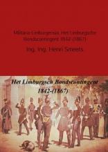 Henri  Smeets Militaria-Limburgensia: Het Limburgsche Bondscontingent 1842-(1867)