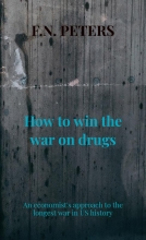 F.N. Peters , How to win the war on drugs
