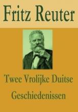 Fritz  Reuter Twee vrolijke Duitse geschiedenissen