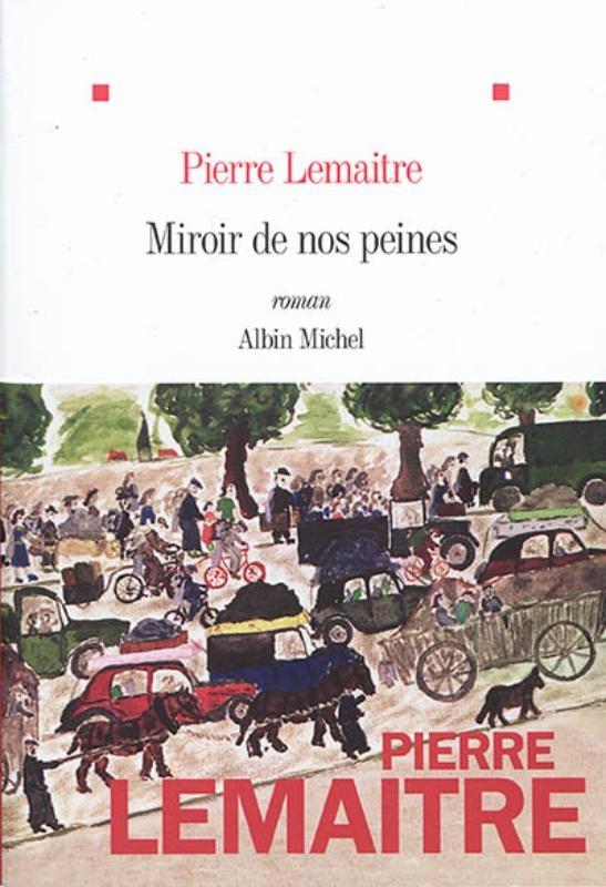 Pierre Lemaitre,Miroir de nos peines