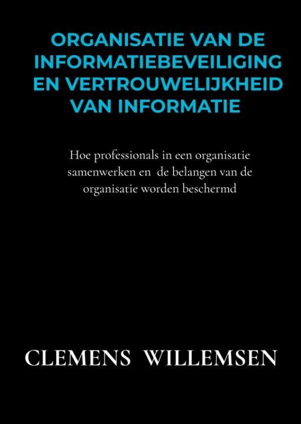 Clemens Willemsen,Organisatie van de informatiebeveiliging en vertrouwelijkheid van informatie