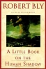 Bly, Robert                   ,  Booth, William,A Little Book on the Human Shadow