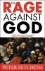Hitchens, Peter,Rage Against God