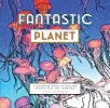 Fantastic Planet,A Coloring Book of Amazing Places Real and Imagined