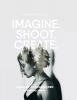<b>Annegien  Schilling, Eva  Reinders</b>,Imagine. Shoot. Create