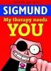 Sigmund,Sigmund - My therapy needs you
