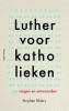 <b>Stephan  Mokry</b>,Luther voor katholieken