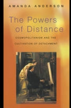 Anderson, Amanda The Powers of Distance - Cosmopolitanism and the Cultivation of Detachment