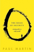 Paul (Honorary Principal Research Fellow, Institute for Security Science and Technology, Imperial College London and Senior Associate Fellow, Royal United Services Institute for Defence and Security Studies (RUSI) in Whitehall) Martin The Rules of Security