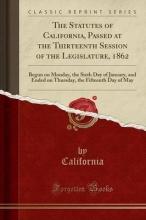 California, California California, C: Statutes of California, Passed at the Thirtee