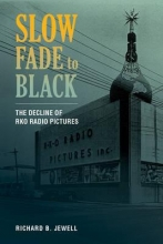 Jewell, Richard B. Slow Fade to Black - The Decline of RKO Radio Pictures