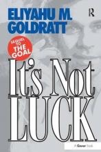 Goldratt, Eliyahu M It`s Not Luck