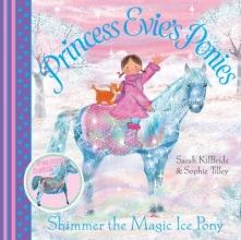 Kilbride, Sarah Princess Evie`s Ponies: Shimmer the Magic Ice Pony