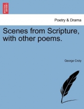 Croly, George Scenes from Scripture, with other poems.