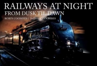Robin Coombes,   Taliesin Coombes Railways at Night: From Dusk Til Dawn