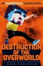 Cheverton, Mark Destruction of the Overworld: a Gameknight999 Adventure