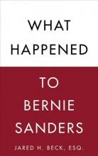 Beck, Jared H. What Happened to Bernie Sanders