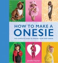 Fischer, Janelle How to Make a Onesie