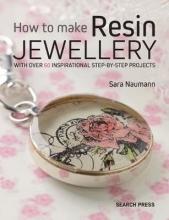 Naumann, Sara How to Make Resin Jewellery